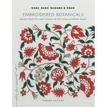 Embroidered Botanicals: Beautiful Motifs That Explore Stitching with Wool, Cotton, and Metalic Threads by Yumiko Higuchi, 9781611807738