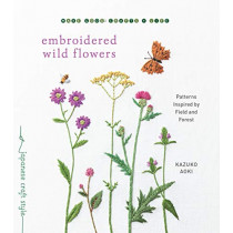 Embroidered Wild Flowers: Patterns Inspired by Field and Forest by Kazuko Aoki, 9781611808018