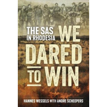 We Dared to Win: The SAS in Rhodesia by Hannes Wessels, 9781612005874
