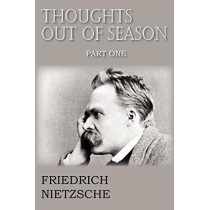 Thoughts Out of Season Part I by Friedrich Wilhelm Nietzsche, 9781612039701