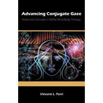 Advancing Conjugate Gaze: Advanced Concepts in Reflex Mind-Body Therapy by Vincent L Perri, 9781612332840