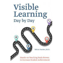 Visible Learning Day By Day: Hands-On Teaching Tools Proven to Increase Student Achievement by Felicia Durden, 9781612437651