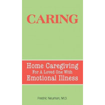 Caring: Home Caregiving for a Loved One with Emotional Illness by Fredric Neuman, 9781613826355