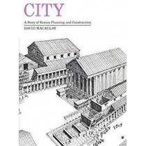 City: A Story of Roman Planning and Construction: A Story of Roman Planning Andconstruction by David Macaulay, 9781613835777