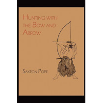 Hunting with the Bow and Arrow by Saxton Pope, 9781614271178