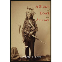 A Study of Bows and Arrows by Saxton T Pope, 9781614271376