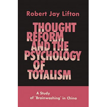 Thought Reform and the Psychology of Totalism: A Study of Brainwashing in China by Robert Jay Lifton, 9781614276753