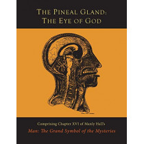 The Pineal Gland: The Eye of God by Manly P Hall, 9781614278450