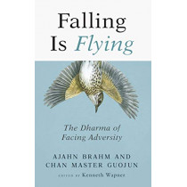 Falling is Flying: The Dharma of Facing Adversity by Ajahn Brahm, 9781614294252