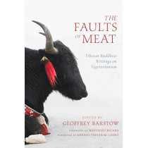The Faults of Meat: Tibetan Buddhist Writings on Vegetarianism by Geoffrey Barstow, 9781614294818