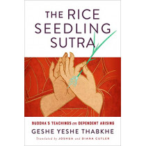 The Rice Seedling Sutra: Buddha's Teaching on Dependent Arising by Yeshe Geshe Thabkhe, 9781614296430