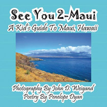See You 2-Maui---A Kid's Guide to Maui, Hawaii by John D Weigand, 9781614770381