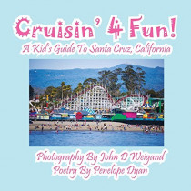 Cruisin' 4 Fun! a Kid's Guide to Santa Cruz, California by Penelope Dyan, 9781614770824