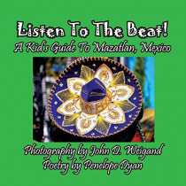 Listen to the Beat! a Kid's Guide to Mazatlan, Mexico by Penelope Dyan, 9781614772767
