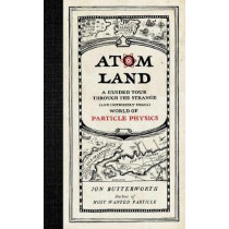 Atom Land: A Guided Tour Through the Strange (and Impossibly Small) World of Particle Physics by Jon Butterworth, 9781615193738