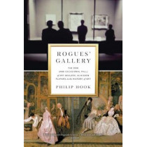 Rogues' Gallery: The Rise (and Occasional Fall) of Art Dealers, the Hidden Players in the History of Art by Philip Hook, 9781615194162