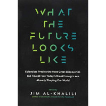 What the Future Looks Like: Scientists Predict the Next Great Discoveries--And Reveal How Today's Breakthroughs Are Already Shaping Our World by Jim Al-Khalili, 9781615194704