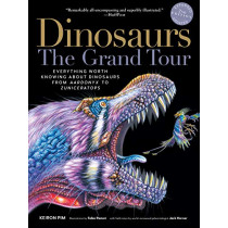 Dinosaurs--The Grand Tour, Second Edition: Everything Worth Knowing about Dinosaurs from Aardonyx to Zuniceratops by Keiron Pim, 9781615195190
