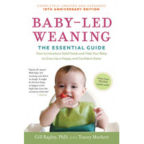Baby-Led Weaning, Completely Updated and Expanded Tenth Anniversary Edition: The Essential Guide--How to Introduce Solid Foods and Help Your Baby to Grow Up a Happy and Confident Eater by Gill Rapley, 9781615195589