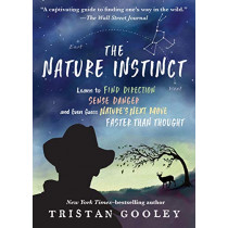 The Nature Instinct: Learn to Find Direction, Sense Danger, and Even Guess Nature's Next Move--Faster Than Thought by Tristan Gooley, 9781615195916