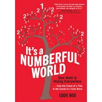 It's a Numberful World: How Math Is Hiding Everywhere by Eddie Woo, 9781615196128