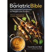 The Bariatric Bible: Your Essential Companion to Weight Loss Surgery--With Over 120 Recipes for a Lifetime of Eating Well by Carol Bowen Ball, 9781615196517