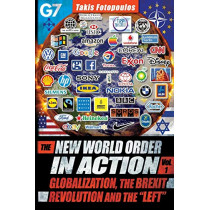 """New World Order in Action: Volume 1 -- Globalization, the Brexit Revolution & the """"Left"""" -- Towards a Democratic Community of Sovereign Nations by Takis Fotopoulos, 9781615772476"""