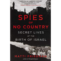 Spies of No Country: Secret Lives at the Birth of Israel by Matti Friedman, 9781616207229