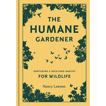 Humane Gardener: Nurturing a Backyard Habitat for Wildlife by Nancy Lawson, 9781616895549