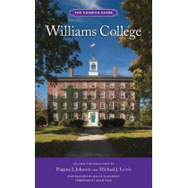 Williams College: The Campus Guide by Eugene J. Johnson, 9781616897116