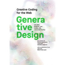 Generative Design: Visualize, Program, and Create with JavaScript in p5.js by Benedikt Gross, 9781616897581