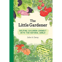 The Little Gardener: Helping Children Connect with the Natural World by Julie Cerny, 9781616898601