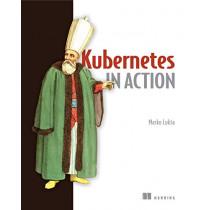 Kubernetes in Action by Marko Luksa, 9781617293726