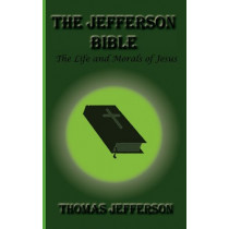 The Jefferson Bible, the Life and Morals of Jesus by Thomas Jefferson, 9781617430220