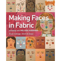 Making Faces in Fabric: Workshop with Melissa Averinos - Draw, Collage, Stitch & Show by Melissa Averinos, 9781617455445
