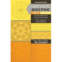 Rulerwork Quilting Idea Book: 59 Outline Designs to Fill with Free-Motion Quilting, Tips for Longarm and Domestic Machines by Amanda Murphy, 9781617455735