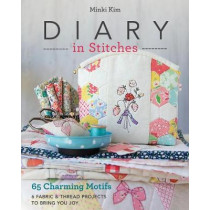 Diary in Stitches: 65 Charming Motifs - 6 Fabric & Thread Projects to Bring You Joy by Minki Kim, 9781617456510