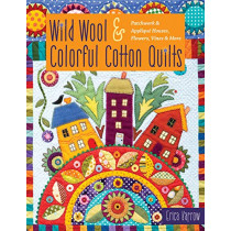 Wild Wool & Colorful Cotton Quilts: Patchwork & Applique Houses, Flowers, Vines & More by Erica Kaprow, 9781617458460