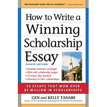 How to Write a Winning Scholarship Essay: 30 Essays That Won Over $3 Million in Scholarships by Gen Tanabe, 9781617601613