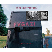 Keep Your Eyes Open: The Fugazi Photographs of Glen E. Friedman by Glen E Friedman, 9781617757006