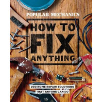 Popular Mechanics How to Fix Anything: 200 Home Repair Solutions that Anyone Can Do by Popular Mechanics, 9781618372604
