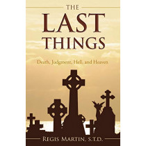 The Last Things: Death, Judgment, Hell, and Heaven by Regis Martin, 9781618905994