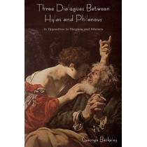 Three Dialogues Between Hylas and Philonous (in Opposition to Skeptics and Atheists) by George Berkeley, 9781618951441