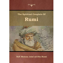 The Spiritual Couplets of Rumi by Sufi Molana Jalal Ad-Din Rumi, 9781618954824