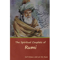 The Spiritual Couplets of Rumi by Sufi Molana Jalal Ad-Din Rumi, 9781618954831