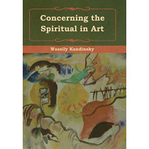 Concerning the Spiritual in Art by Wassily Kandinsky, 9781618956323