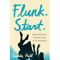 Flunk. Start.: Reclaiming My Decade Lost in Scientology by Sands Hall, 9781619021785