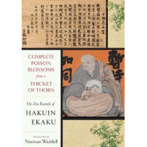 Complete Poison Blossoms from a Thicket of Thorn: The Zen Records of Hakuin Ekaku by Hakuin Zenji, 9781619029316