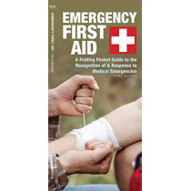 Emergency First Aid: A Folding Pocket Guide to the Recognition of & Response to Medical Emergencies by James Kavanagh, 9781620052884