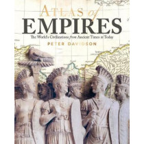 Atlas of Empires: The World's Civilizations from Ancient Times to Today by Peter Davidson, 9781620082874